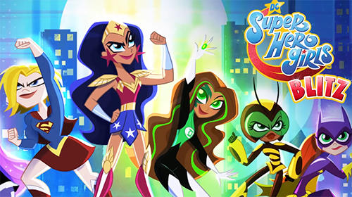 Full version of Android apk DC super hero girls blitz for tablet and phone.