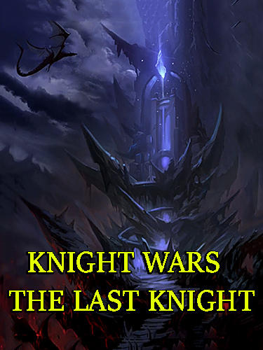 Full version of Android Online game apk Knight wars: The last knight for tablet and phone.