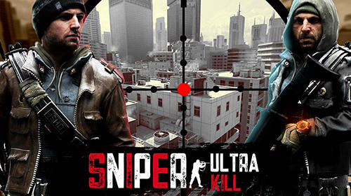 Full version of Android Shooter game apk Sniper: Ultra kill for tablet and phone.