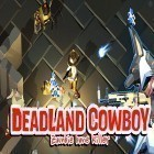 Download game Deadland cowboy: Zombie bone killer for free and Pocket cosmo clicker for Android phones and tablets .
