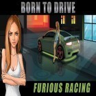 Download game Born to drive: Furious racing for free and Re-volt 2: Best RC 3D racing for Android phones and tablets .