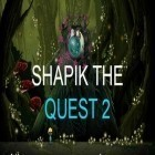 Download game Shapik: The quest 2 for free and Kazarma for Android phones and tablets .