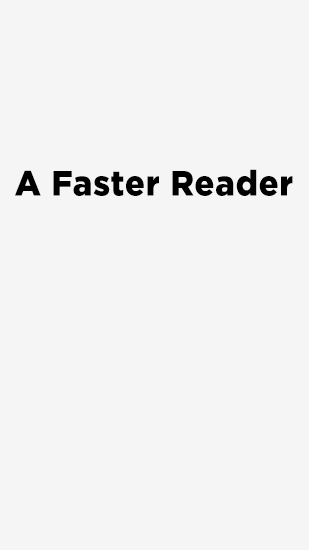 Download A Faster Reader - free Android 2.3.3. .a.n.d. .h.i.g.h.e.r app for phones and tablets.