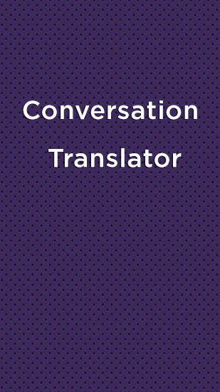 Download Conversation Translator - free Android 2.3. .a.n.d. .h.i.g.h.e.r app for phones and tablets.