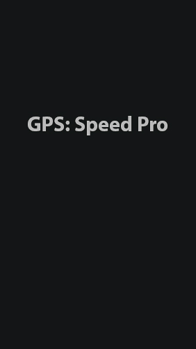 Download GPS: Speed Pro - free Android 2.3. .a.n.d. .h.i.g.h.e.r app for phones and tablets.