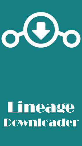 Download Lineage downloader - free Android app for phones and tablets.
