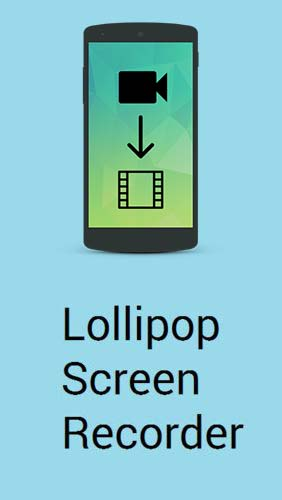 Download Lollipop screen recorder - free Audio & Video Android app for phones and tablets.
