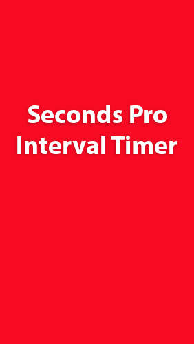 Download Seconds Pro: Interval Timer - free Android 4.0.3. .a.n.d. .h.i.g.h.e.r app for phones and tablets.
