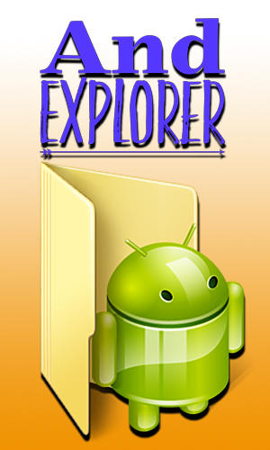 Download And explorer - free Android 3.0 app for phones and tablets.
