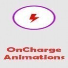Download app  for free and OnCharge animations for Android phones and tablets .